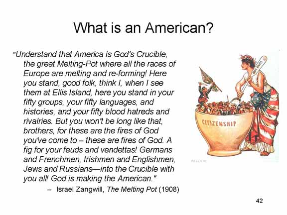 the american melting pot essay What does it mean to be an american essay america is a melting pot of different cultures and religions and it is difficult to find anyone who does not come.